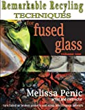 Remarkable Recycling for Fused Glass: never waste glass scrap again (Fused Glass Techniques by Melissa Penic) (Volume 1)