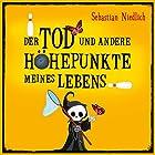 Der Tod und andere Höhepunkte meines Lebens Hörbuch von Sebastian Niedlich Gesprochen von: Matthias Keller