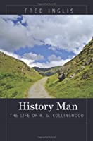 History Man: The Life of R. G. Collingwood Front Cover