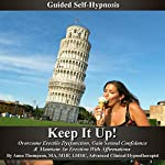 Keep It Up: Guided Self Hypnosis, Overcome Erectile Dysfunction: Gain Sexual Confidence & Maintain an Erection with Affirmations | Anna Thompson