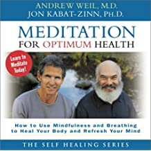 Meditation for Optimum Health: How to Use Mindfulness and Breathing to Heal: Written by Andrew Weil, 2001 Edition, (abridged Edition) Publisher: Sounds True, Incorporated [Audio CD]