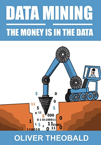 Data Mining: The Money is in the Data: A beginner's introduction to data mining, data analytics and machine learning.