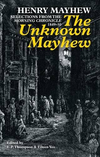 """The Unknown Mayhew: Selections from the """"Morning Chronicle"""" 1849-50"""