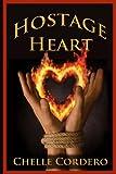 Hostage Heart, Chelle Cordero, 0615909019