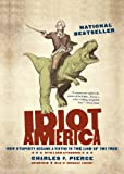 img - for Idiot America: How Stupidity Became a Virtue in the Land of the Free book / textbook / text book