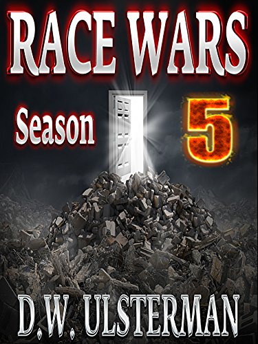 "Prepper Fiction: RACE WARS: Season Five: ""A Road Paved In Blood"" by [Ulsterman, D.W.]"