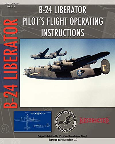 - B-24 Liberator Pilot's Flight Operating Instructions