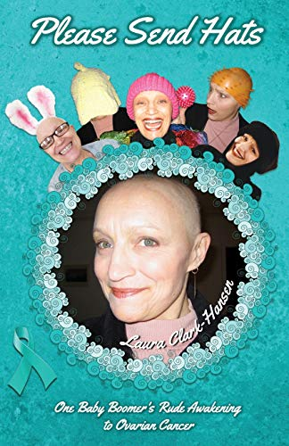 Please Send Hats: One Baby Boomer's Rude Awakening to Ovarian Cancer ()