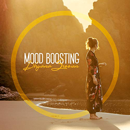 Mood Boosting: Dhyana Session, Best Meditation for Relax and Positive Attitude
