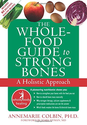New Whole Foods (The Whole-Food Guide to Strong Bones: A Holistic Approach (The New Harbinger Whole-Body Healing Series))