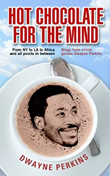 Hot Chocolate For The Mind: Funny Stories from Comedian Dwayne Perkins by [Perkins, Dwayne]