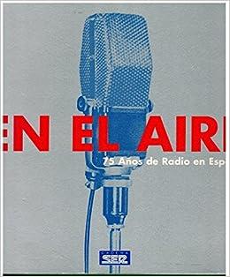 En el aire: 75 años de radio en España: Amazon.es: Cadena Ser: Libros