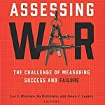 Assessing War: The Challenge of Measuring Success and Failure | Leo J. Blanken,Hy Rothstein,Jason J. Lepore