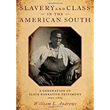 Slavery and Class in the American South: A Generation of Slave Narrative Testimony, 1840-1865