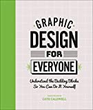 Graphic Design For Everyone: Understand the