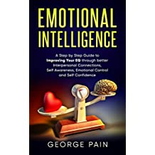 Emotional Intelligence: A Step by Step Guide to Improving Your EQ through better Interpersonal Connections, Self Awareness, Emotional Control and Self ... (Psychology Self-Help for Lasting Success)