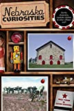 Nebraska Curiosities: Quirky Characters, Roadside Oddities & Other Offbeat Stuff (Curiosities Series)