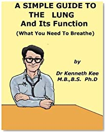 A Simple Guide to The Lung and Its Function (What You Need To Breathe) (A Simple Guide to Medical Conditions)
