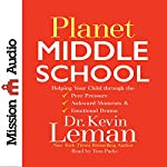 Planet Middle School: Helping Your Child Through the Peer Pressure, Awkward Moments & Emotional Drama | Dr. Kevin Leman