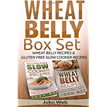 Wheat Belly: Wheat Belly Box Set - Wheat Belly Recipes & Gluten Free Slow Cooker Recipes
