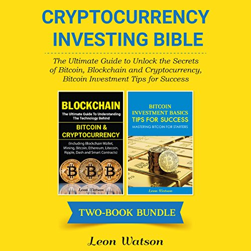 Cryptocurrency Investing Bible: The Ultimate Guide to Unlock the Secrets of Bitcoin, Blockchain, and Cryptocurrency, Bitcoin Investment Tips for Success