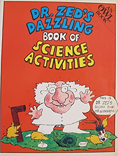 Dr. Zed's Dazzling Book of Science Activities (Owl Book)