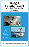 Budget Family Travel: Cruise Fun With Carnival (KC Big Adventure Series Book 3)