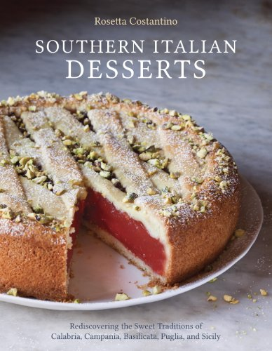 Southern Italian Desserts: Rediscovering the Sweet Traditions of Calabria, Campania, Basilicata, Puglia, and Sicily by [Costantino, Rosetta, Schacht, Jennie]