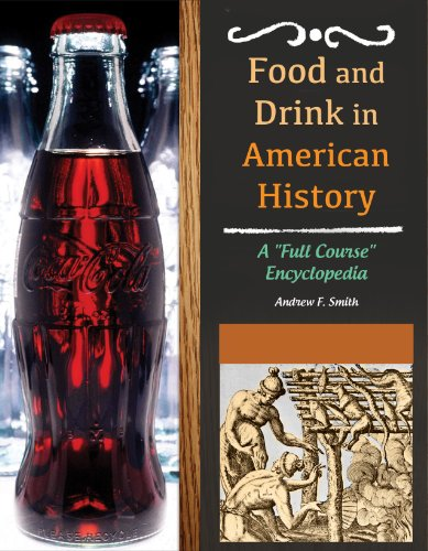 """Food and Drink in American History: A """"Full Course"""" Encyclopedia [3 volumes]: A """"Full Course"""" Encyclopedia"""