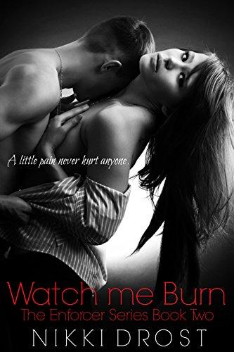 Watch Me Burn (The Enforcer Series Book 2)