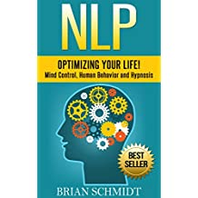 NLP: Optimizing Your Life! - Mind Control, Human Behavior and Hypnosis (NLP, Hypnosis)