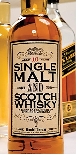 Single Malt and Scotch Whisky: A Guide to Hundreds of Brands and Varieties by Daniel Lerner