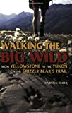 Walking the Big Wild, Karsten Heuer, 0898869838