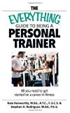 The Everything Guide to Being a Personal Trainer, Kate Kenworthy and Stephen A. Rodrigues, 1598692275