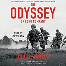 The Odyssey of Echo Company: The 1968 Tet Offensive and the Epic Battle to Survive the Vietnam War Audiobook by Doug Stanton Narrated by CJ Wilson