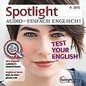 Spotlight Audio - Test your English 9/2015: Englisch lernen Audio - Wie gut ist Ihr Englisch? Hörbuch von  div. Gesprochen von:  div.