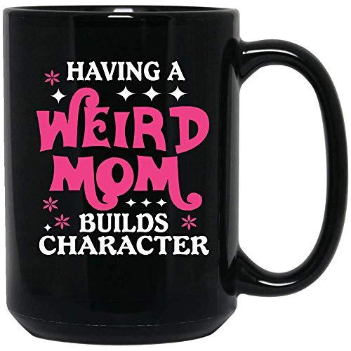 (Coffee Mug Having a weird mom builds character Coffee Mug Ceramic (Black, 15)