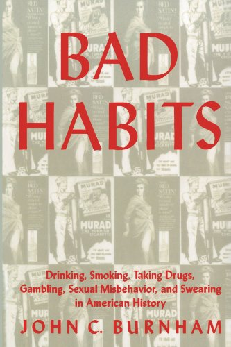 Bad Habits: Drinking, Smoking, Taking Drugs, Gambling, Sexual Misbehavior and Swearing in American History (The American