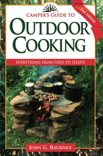 Camper's Guide to Outdoor Cooking: Everything from Fires to Fixin's (Camper's Guides) by John G. Ragsdale