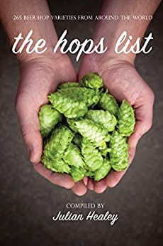 The Hops List: 265 Beer Hop Varieties From Around the World by [Healey, Julian]