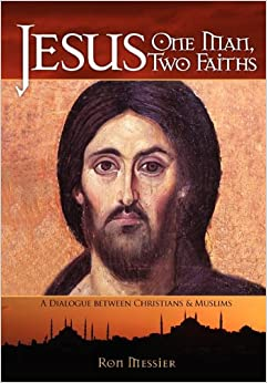 Jesus: One Man, Two Faiths: A Dialogue Between Christians and Muslims