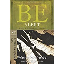 Be Alert (2 Peter, 2 & 3 John, Jude): Beware of the Religious Impostors (The BE Series Commentary)
