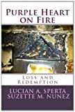 Purple Heart on Fire, Lucian A. Sperta, Suzette M. Nunez, 1482738856