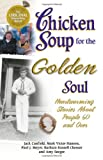 Chicken Soup for the Golden Soul, Jack L. Canfield and Mark Victor Hansen, 1558747257