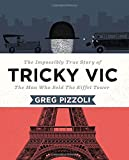 Tricky Vic: The Impossibly True Story of the Man Who Sold the Eiffel Tower