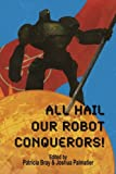 img - for All Hail Our Robot Conquerors! book / textbook / text book