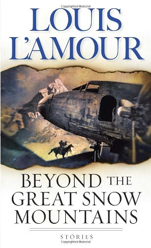 Beyond The Great Snow Mountains by Louis L'Amour