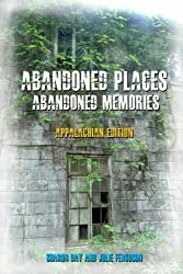 Abandoned Places: Abandoned Memories (Appalachian Edition)