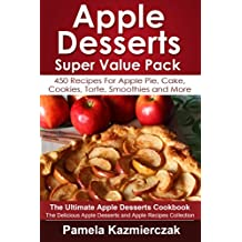 Apple Desserts Super Value Pack – 450 Recipes For Apple Pie, Cake, Cookies, Torte, Smoothies and More (The Ultimate Apple Desserts Cookbook – The Delicious ... Desserts and Apple Recipes Collection 13)
