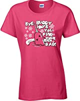 Jacted Up Tees Bye Buddy Hope You Find Your Dad Ladies T-Shirt SHIPS FROM OHIO USA